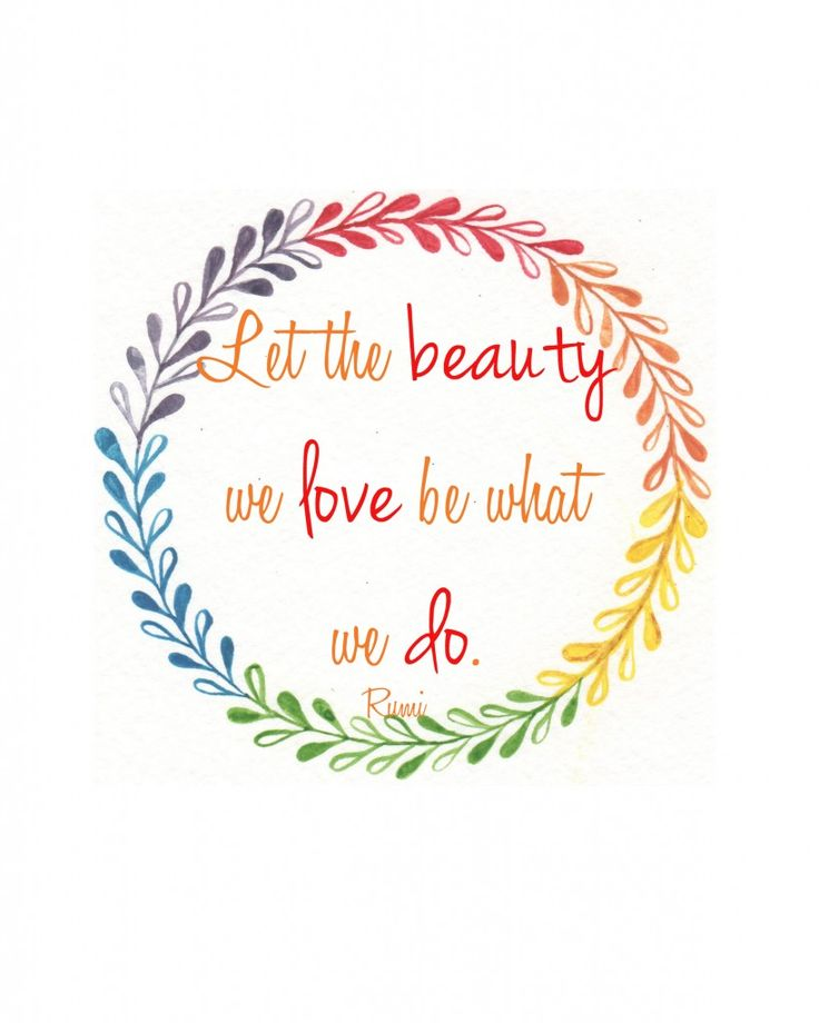 free printable {let the beauty we love be what we do}: Sayings Quotes, Beauty Quotes, Motivational Quotes, Rumi Quotes, Free Printables, Printable Art, Printable Quotes