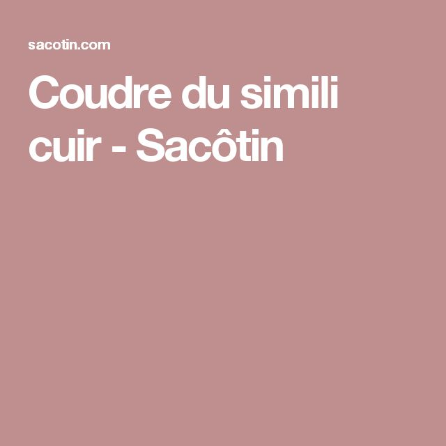 Coudre du simili cuir - Sacôtin