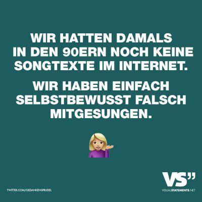 Visual Statements®️ Wir hatten damals in den 90ern noch keine Songtexte im Internet. Wir haben einfach selbstbewusst falsch mitgesungen. Sprüche / Zitate / Quotes / Spaß / lustig / witzig / Fun