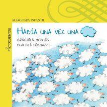 """""""Había un vez una nube"""" de Graciela Montes y Claudia Legnazzi. La nube paseandera sufre muchos cambios, se convierte en tormenta, cae sobre la tierra, los paraguas y los edificios. Finalmente, encuentra la manera de volver a subir al cielo para seguir paseando."""