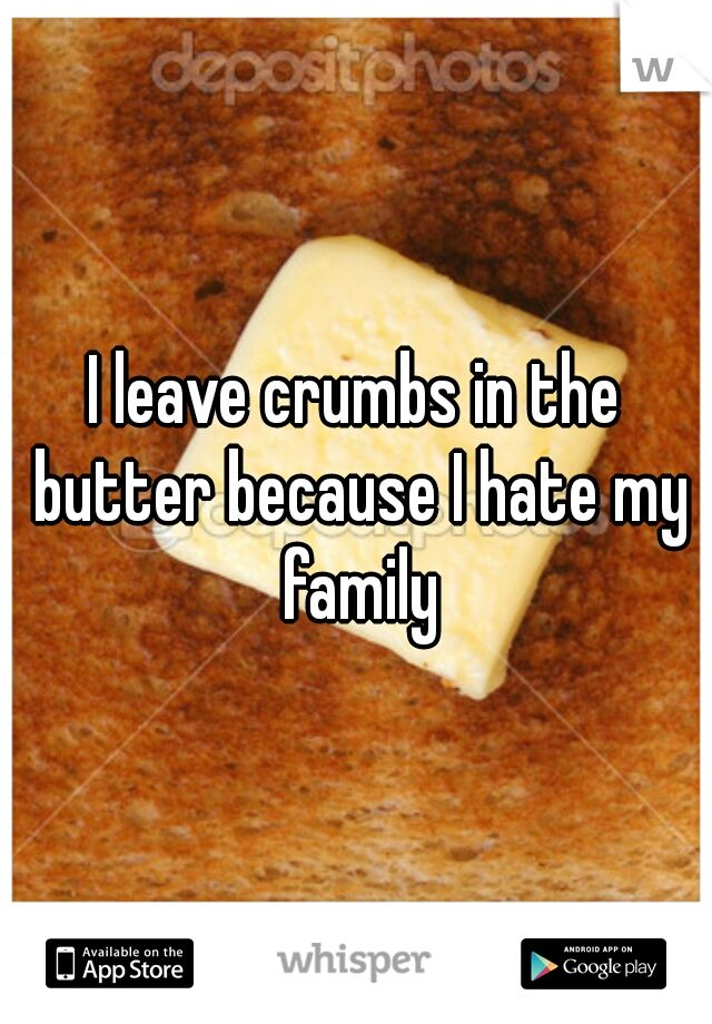 i leave crumbs in the butter because i hate my family laughing pinterest. Black Bedroom Furniture Sets. Home Design Ideas