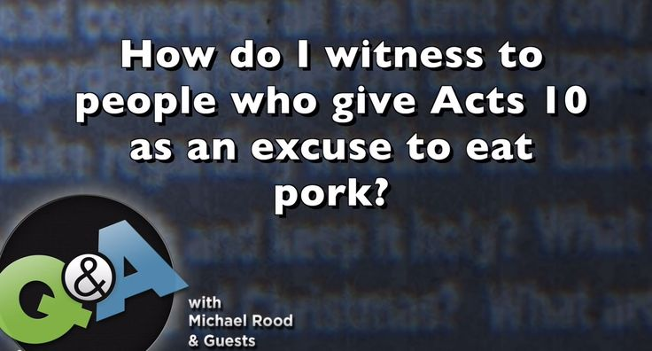 Q&A: How do I witness to people who give Acts 10 as an excuse to eat pork?