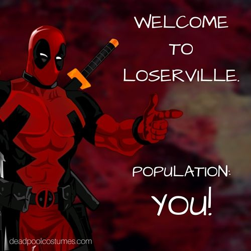 Deadpool Quotes from Comics. Funny #quote. Welcome to loserville population YOU! #deadpool