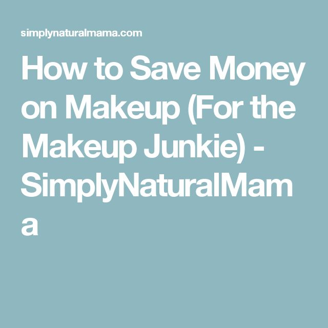 How to Save Money on Makeup (For the Makeup Junkie) - SimplyNaturalMama