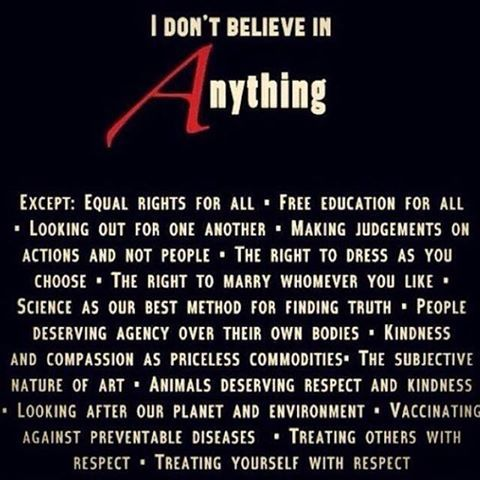 I don't believe in anything except...