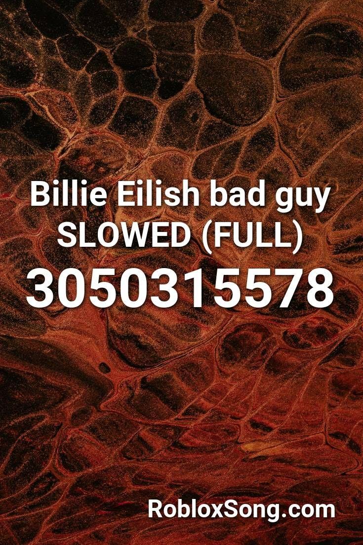 Billie Eilish Bad Guy Slowed Full Roblox Id Roblox Music Codes