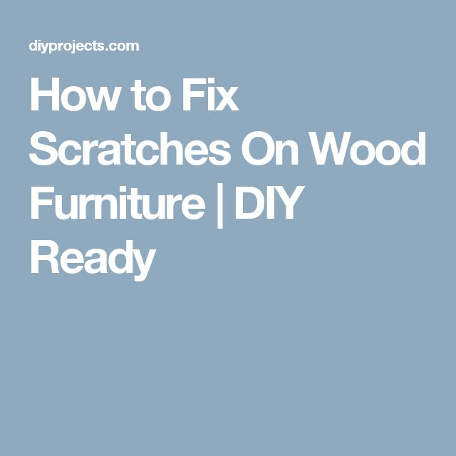 How to Fix Scratches On Wood Furniture   DIY Ready