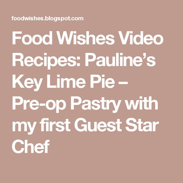 Food Wishes Video Recipes: Pauline's Key Lime Pie – Pre-op Pastry with my first Guest Star Chef