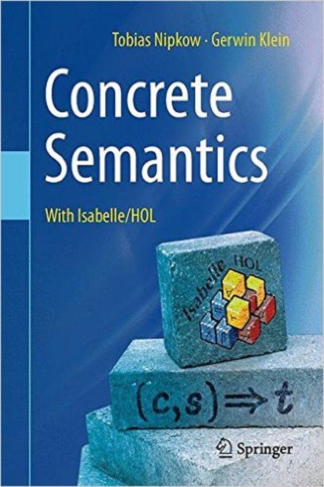 Concrete semantics : with Isabelle/HOL / by Tobias Nipkow, Gerwin Klein