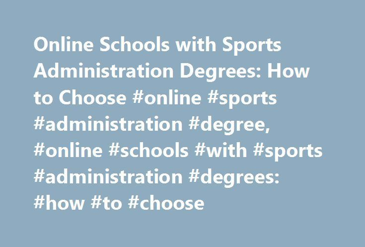 Online Schools with Sports Administration Degrees: How to Choose #online #sports #administration #degree, #online #schools #with #sports #administration #degrees: #how #to #choose http://arizona.remmont.com/online-schools-with-sports-administration-degrees-how-to-choose-online-sports-administration-degree-online-schools-with-sports-administration-degrees-how-to-choose/  # Online Schools with Sports Administration Degrees: How to Choose List of Online Degree Programs for Sports Administration…