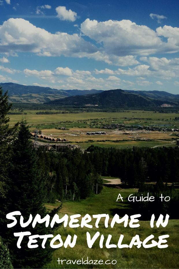 A Guide to Summertime in Teton Village // Teton Village is a ski resort in Jackson Hole, Wyoming, but it's just as fun in the summer!