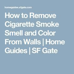 How to Remove Cigarette Smoke Smell and Color From Walls | Home Guides | SF Gate