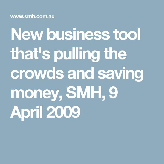New business tool that's pulling the crowds and saving money, SMH, 9 April 2009