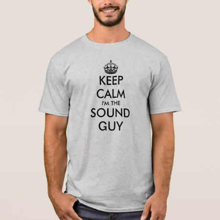 Keep Calm, I'm The Sound Guy T-Shirt - tap, personalize, buy right now!