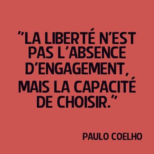 La Liberté N'est Pas L'Absence D'Engagement. Mais La Capacité De Choisir.