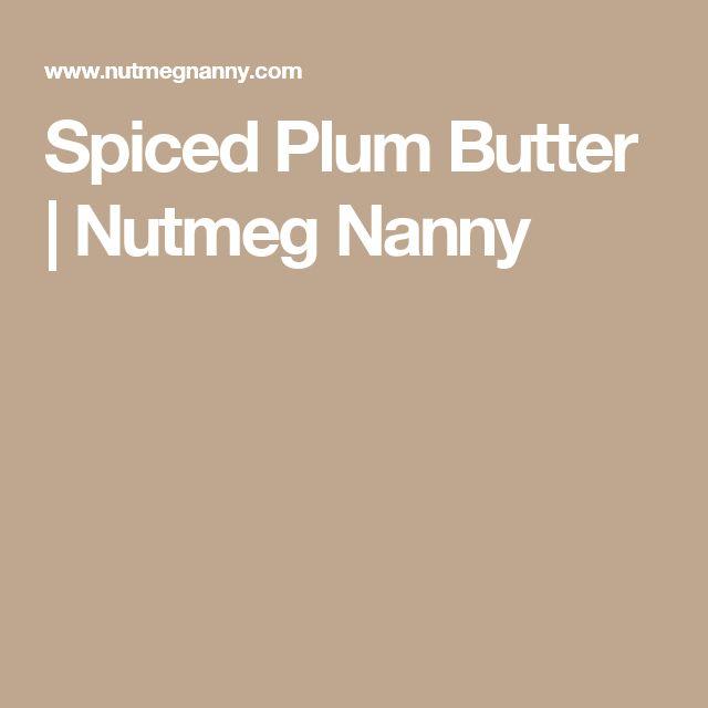Spiced Plum Butter   Nutmeg Nanny