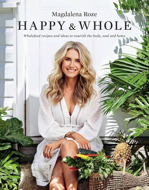 Happy and Whole - Order Your Signed Copy!* : Wholefood recipes and ideas for nourishing your body, home and life - Magdalena Roze
