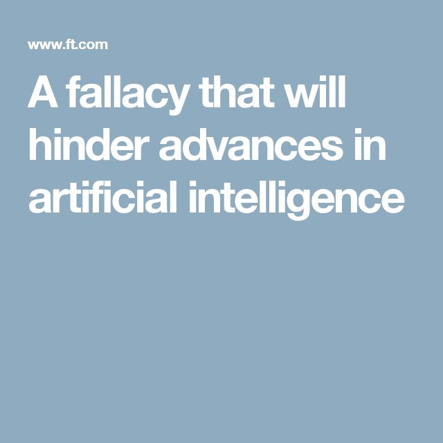 A fallacy that will hinder advances in artificial intelligence