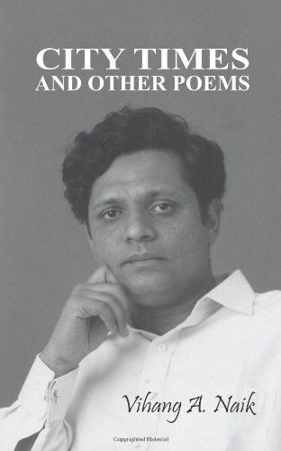 """Vihang A. Naik s republished anthology """"City Times and Other Poems"""" has been receiving rave reviews from critics and ..."""