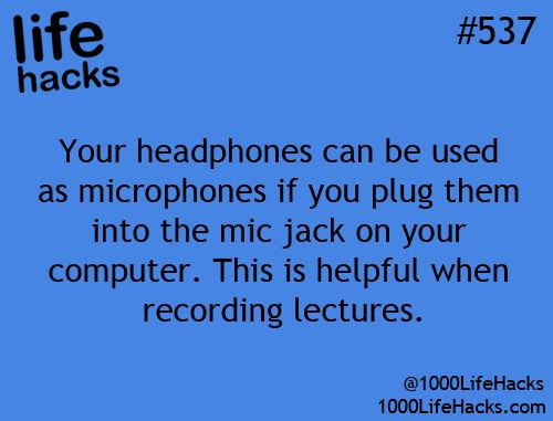 Your headphones can be used as microphones if you plug them into the mic jack on your computer. This is helpful when recording lectures.