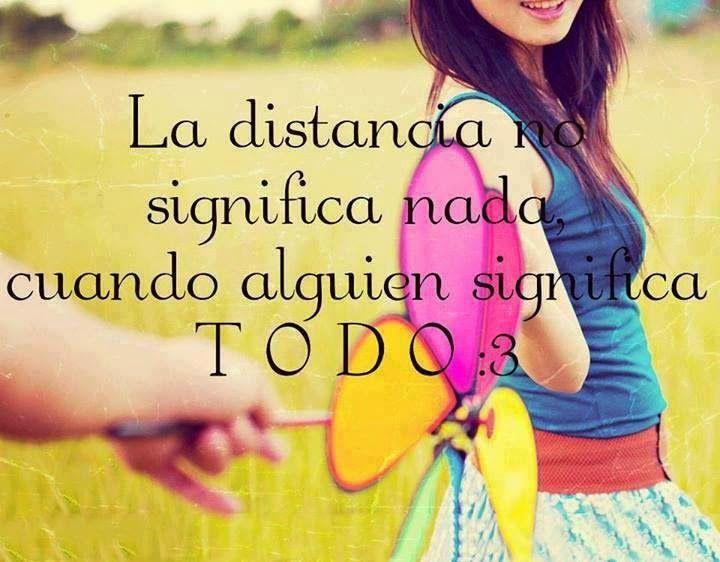La distancia no significa nada, cuando alguien significa TODO.