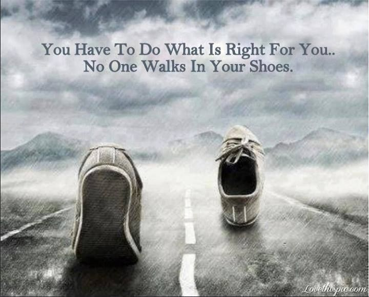 do whats right for you life quotes quotes quote storm clouds shoes cool life quote life lessons