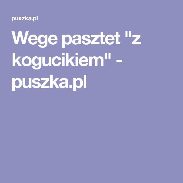 """Wege pasztet """"z kogucikiem"""" - puszka.pl"""