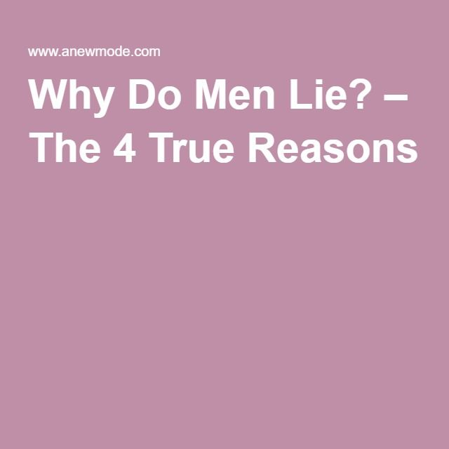 Why Do Men Lie? – The 4 True Reasons