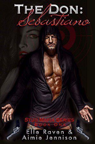 Title: The Don: Sebastiano Series: Book One - Stud Mafia Series Authors:  Elle Raven & Aimie Jennison Release Date: .