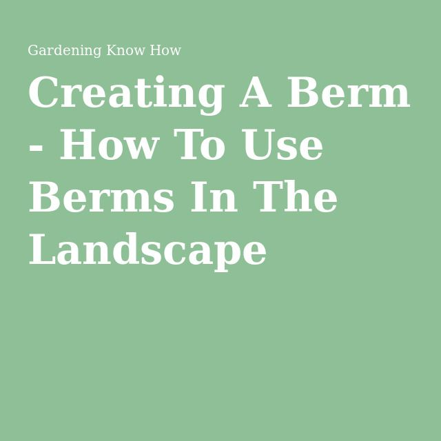 Creating A Berm How To Use Berms In The Landscape The