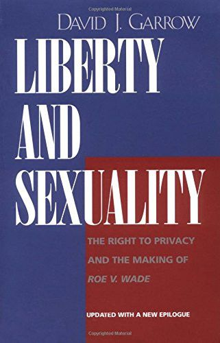 Liberty and Sexuality, the Right to Privacy and the Making of Roe v. Wade