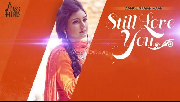 Still Love You Mp3 Song Of Anmol Gagan Maan, Lyrics, Video, Poster:Still Love You is the beautiful Song of upcoming Punjabi Album :D. The Punjabi Latest Album Mp3 Song Still Love You has been rel…