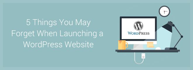 5 Things You May Forget When Launching a WordPress Website