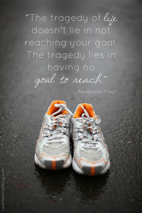 Always have a goal. And if you choose NOT to... then just shut up and let the rest of us meet ours!!!