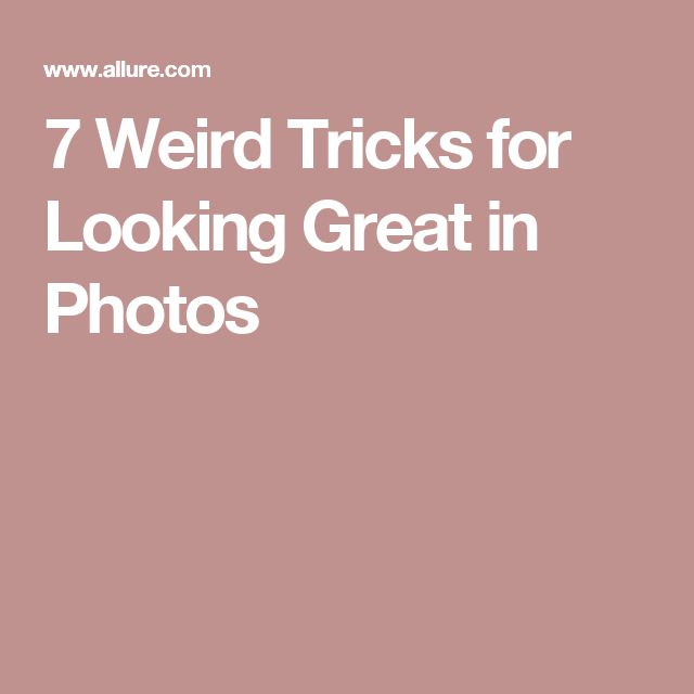7 Weird Tricks for Looking Great in Photos