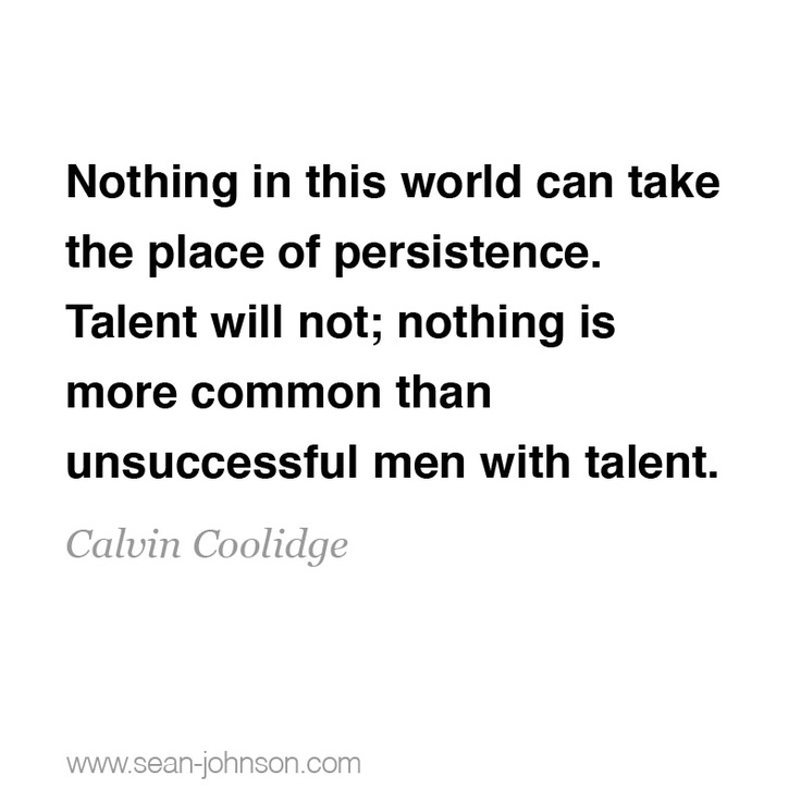 "Quotations About Persistence: ""Nothing In This World Can Take The Place Of Persistence"