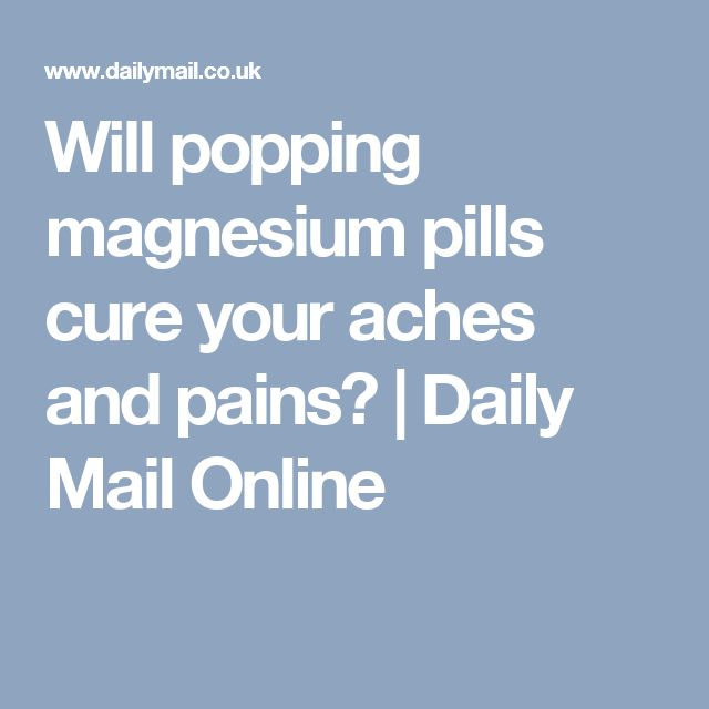 Will popping magnesium pills cure your aches and pains? | Daily Mail Online