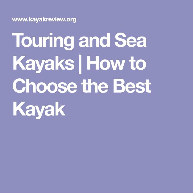 Touring and Sea Kayaks | How to Choose the Best Kayak