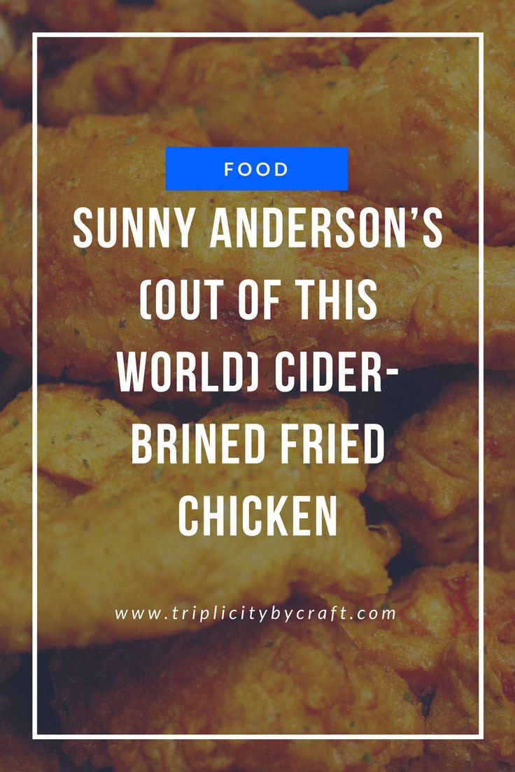 Sunny Anderson's Cider Brined Fried Chicken