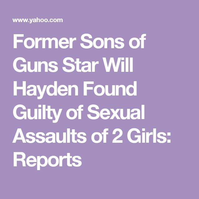 Former Sons of Guns Star Will Hayden Found Guilty of Sexual Assaults of 2 Girls: Reports