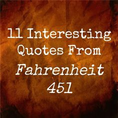 Writing a paper or preparing for a test? Study these 11 thought-provoking quotes from Fahrenheit 451 with analysis and interpretation. How many of Bradbury's predictions in the book do you think have come true?