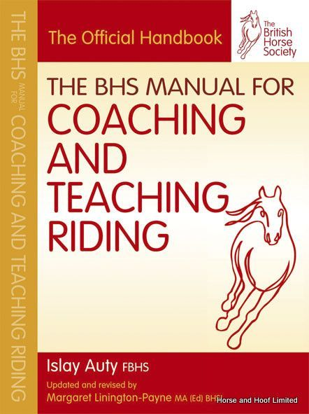 BHS Manual For Coaching And Teaching Riding The official handbook for those studying the BHS teaching qualifications fully updated and revised.