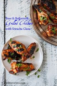 HOLY MOLY. Grilled Beer and Buttermilk Chicken with Sriracha Glaze - The Beeroness #hotstuff
