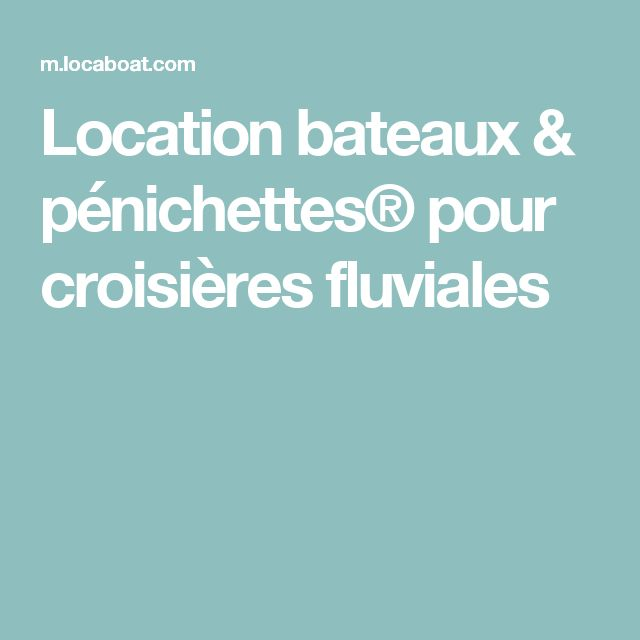 Location bateaux & pénichettes® pour croisières fluviales