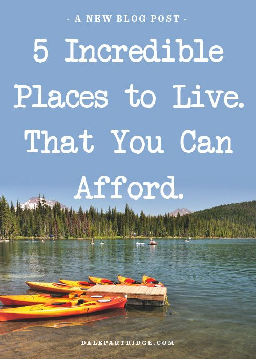 5 Incredible Places To Live. That You Can Afford.