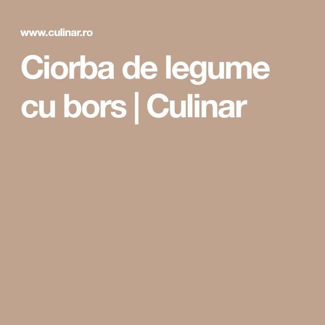 Ciorba de legume cu bors | Culinar