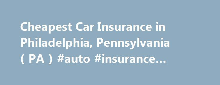 Cheapest Car Insurance in Philadelphia, Pennsylvania ( PA ) #auto #insurance #estimator http://insurances.remmont.com/cheapest-car-insurance-in-philadelphia-pennsylvania-pa-auto-insurance-estimator/  #cheap insurance companies # Car Insurance Agents in Philadelphia, Pennsylvania Philadelphia is the largest city in Pennsylvania and one of the oldest cities in the United States. Founded in 1682, Philadelphia has been the site of many major events in the history of the U.S. Traffic jams, tight…