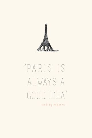 """Wise words, Audrey - """"Paris you will hold my heart forever more"""" - I promise and declare to fall in love with you all over again !"""