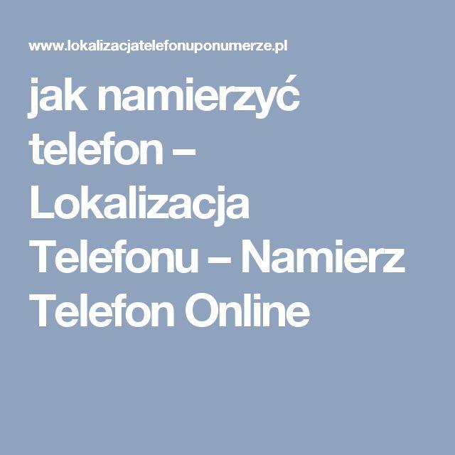jak namierzyć telefon – Lokalizacja Telefonu – Namierz Telefon Online