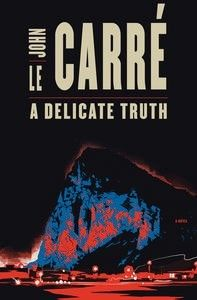 A Delicate Truth  AUTHOR: JOHN LE CARRE